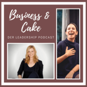 Podcast Business & Cake - Der Leadership Podcast