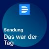 Das war der Tag (komplette Sendung) - Deutschlandfunk