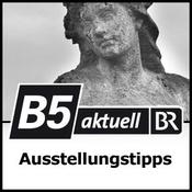 Podcast B5 aktuell - Ausstellungstipps