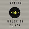 Static: House of Slack