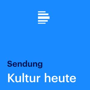 Podcast Kultur heute (komplette Sendung) - Deutschlandfunk
