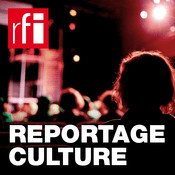 Podcast RFI - Reportage Culture